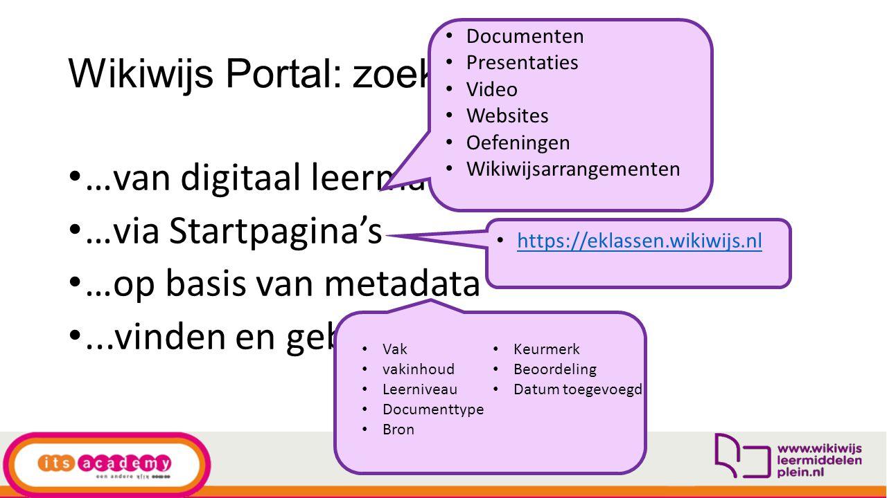 Wikiwijs Portal: zoeken… …van digitaal leermateriaal …via Startpagina's …op basis van metadata...vinden en gebruiken Documenten Presentaties Video Web
