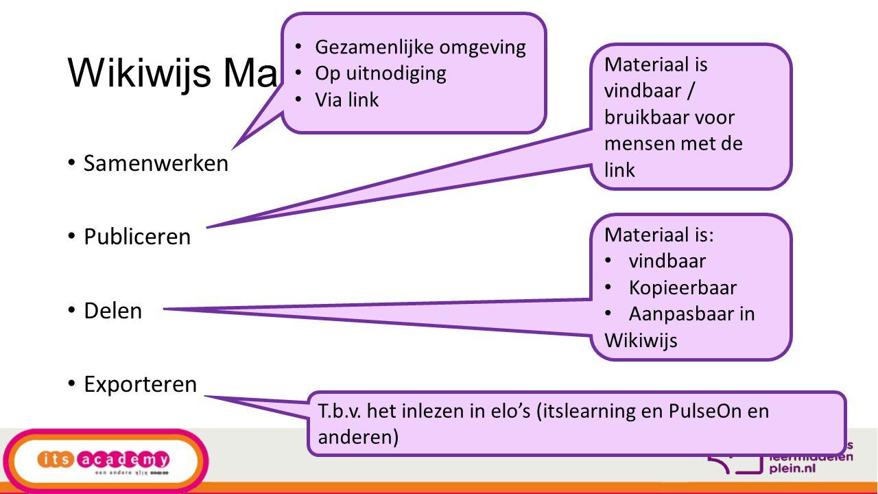 Wikiwijs Maken Samenwerken Publiceren Delen Exporteren Materiaal is: vindbaar Kopieerbaar Aanpasbaar in Wikiwijs T.b.v. het inlezen in elo's (itslearn