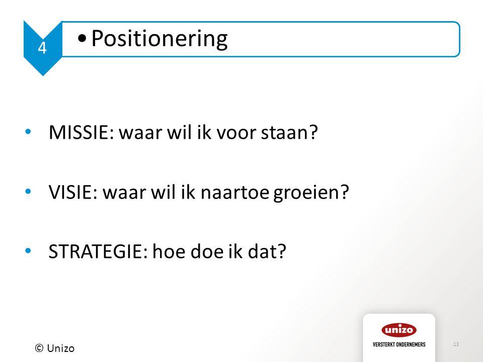 13 © Unizo 4 Positionering MISSIE: waar wil ik voor staan? VISIE: waar wil ik naartoe groeien? STRATEGIE: hoe doe ik dat?