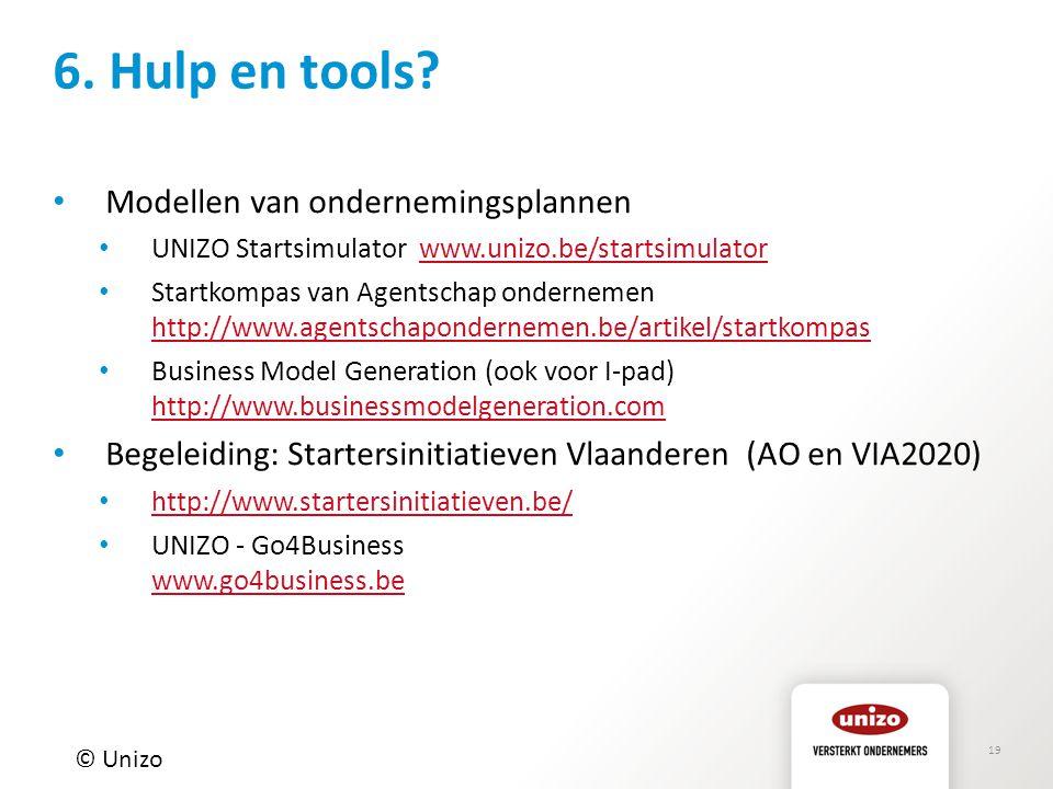 19 6. Hulp en tools? © Unizo Modellen van ondernemingsplannen UNIZO Startsimulator www.unizo.be/startsimulatorwww.unizo.be/startsimulator Startkompas
