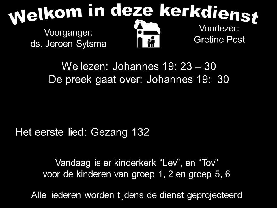 Het eerste lied: Gezang 132 Alle liederen worden tijdens de dienst geprojecteerd Voorganger: ds.