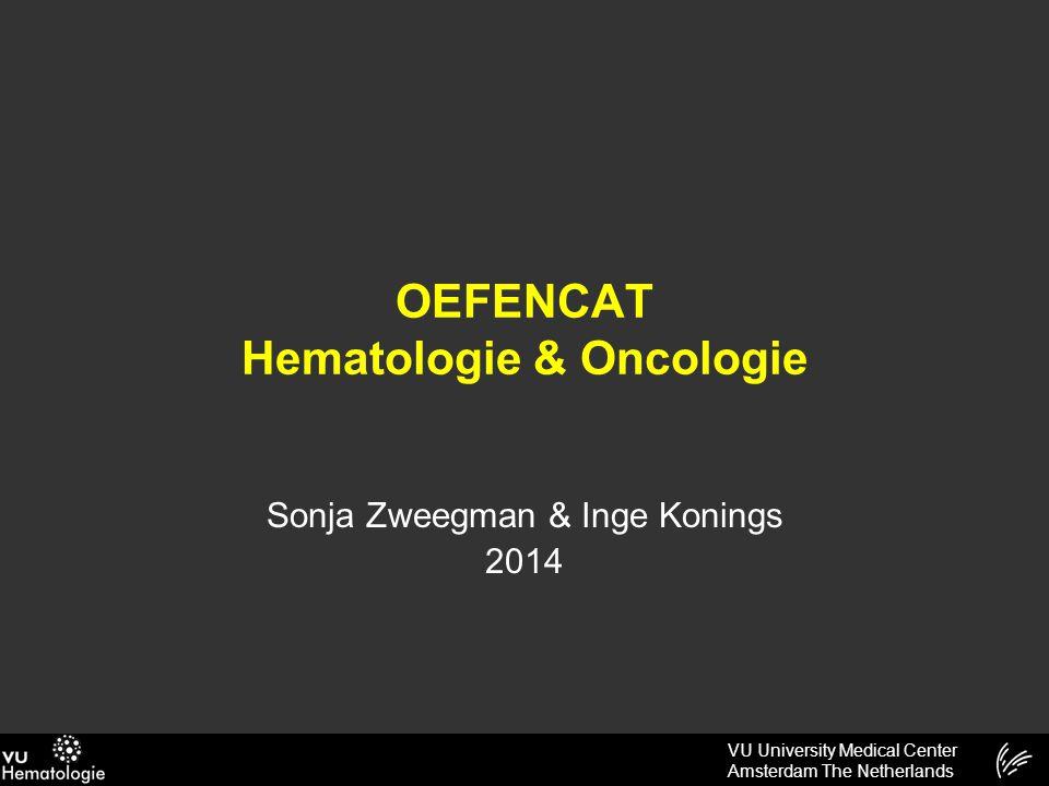 VU University Medical Center Amsterdam The Netherlands OEFENCAT Hematologie & Oncologie Sonja Zweegman & Inge Konings 2014