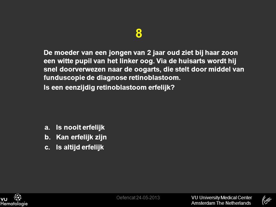 VU University Medical Center Amsterdam The Netherlands 8 De moeder van een jongen van 2 jaar oud ziet bij haar zoon een witte pupil van het linker oog