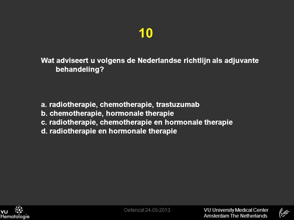 VU University Medical Center Amsterdam The Netherlands 10 Oefencat 24-05-2013 Wat adviseert u volgens de Nederlandse richtlijn als adjuvante behandeli