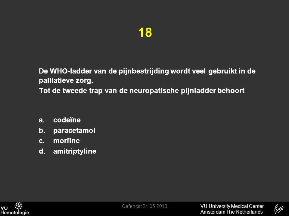 VU University Medical Center Amsterdam The Netherlands 18 De WHO-ladder van de pijnbestrijding wordt veel gebruikt in de palliatieve zorg. Tot de twee