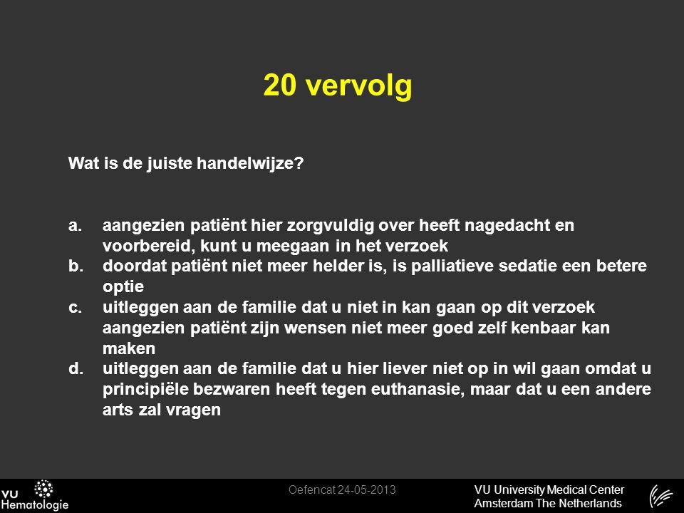 VU University Medical Center Amsterdam The Netherlands 20 vervolg Oefencat 24-05-2013 Wat is de juiste handelwijze? a. aangezien patiënt hier zorgvuld