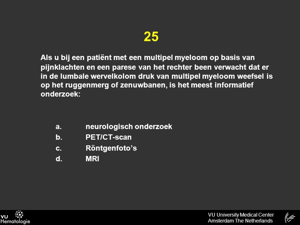VU University Medical Center Amsterdam The Netherlands 25 Als u bij een patiënt met een multipel myeloom op basis van pijnklachten en een parese van h