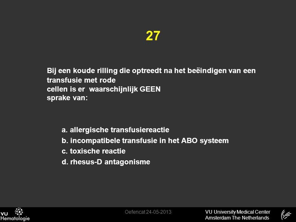 VU University Medical Center Amsterdam The Netherlands 27 Bij een koude rilling die optreedt na het beëindigen van een transfusie met rode cellen is e