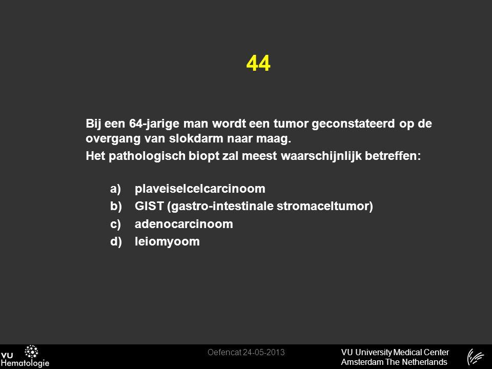 VU University Medical Center Amsterdam The Netherlands 44 Bij een 64-jarige man wordt een tumor geconstateerd op de overgang van slokdarm naar maag. H