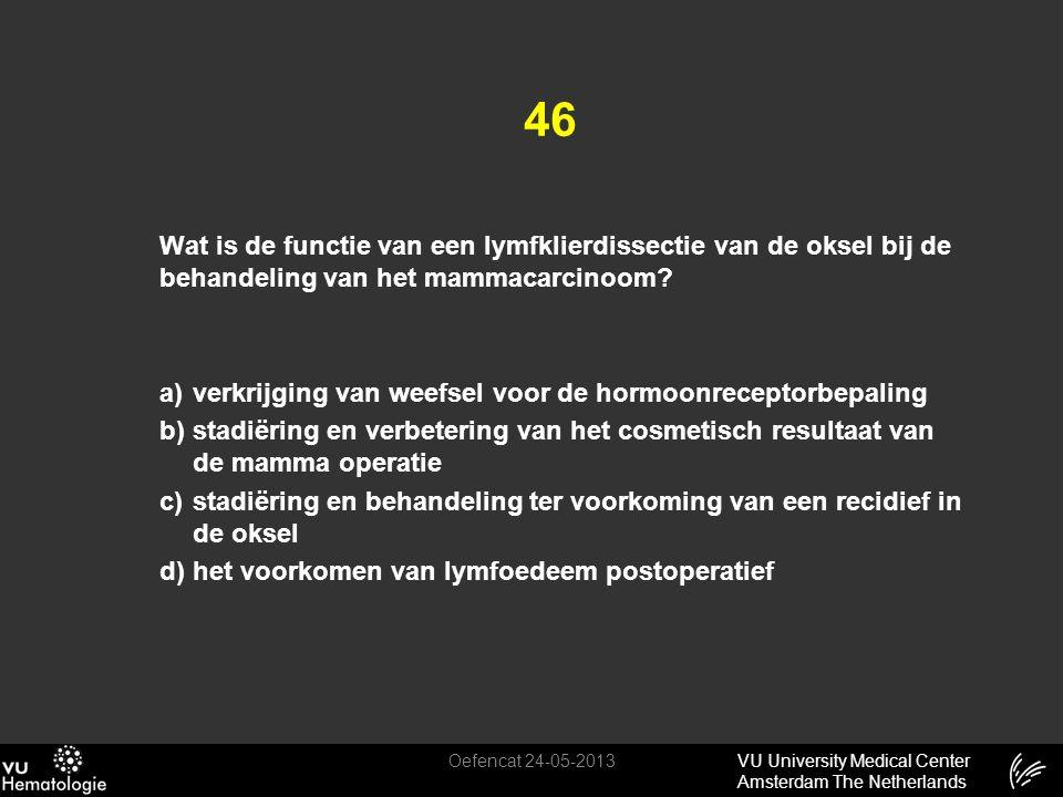 VU University Medical Center Amsterdam The Netherlands 46 Wat is de functie van een lymfklierdissectie van de oksel bij de behandeling van het mammaca