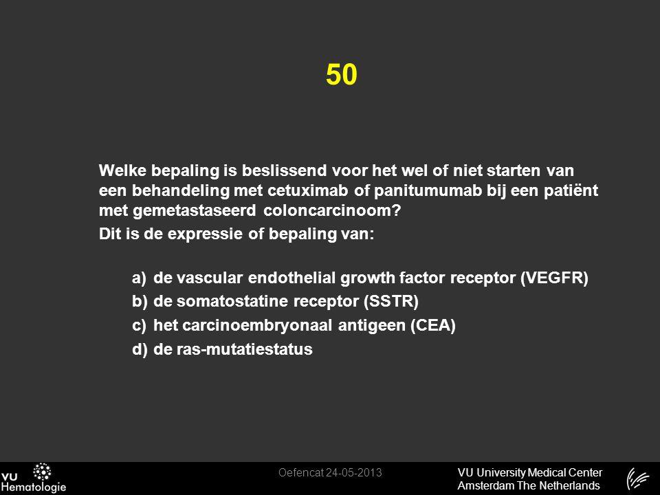 VU University Medical Center Amsterdam The Netherlands 50 Welke bepaling is beslissend voor het wel of niet starten van een behandeling met cetuximab