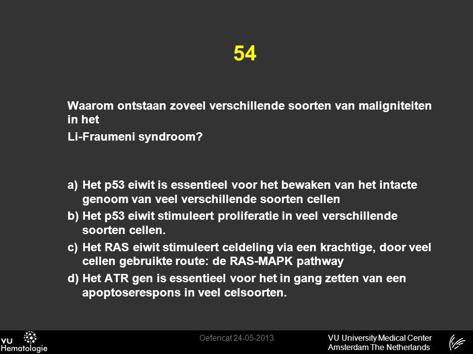 VU University Medical Center Amsterdam The Netherlands 54 Waarom ontstaan zoveel verschillende soorten van maligniteiten in het Li-Fraumeni syndroom?