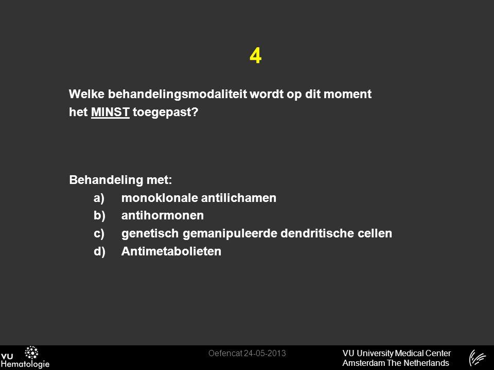 VU University Medical Center Amsterdam The Netherlands 4 Welke behandelingsmodaliteit wordt op dit moment het MINST toegepast? Behandeling met: a)mono
