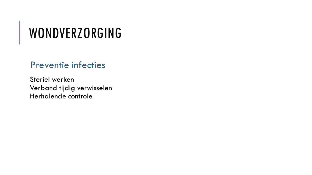 WONDVERZORGING Preventie infecties Steriel werken Verband tijdig verwisselen Herhalende controle