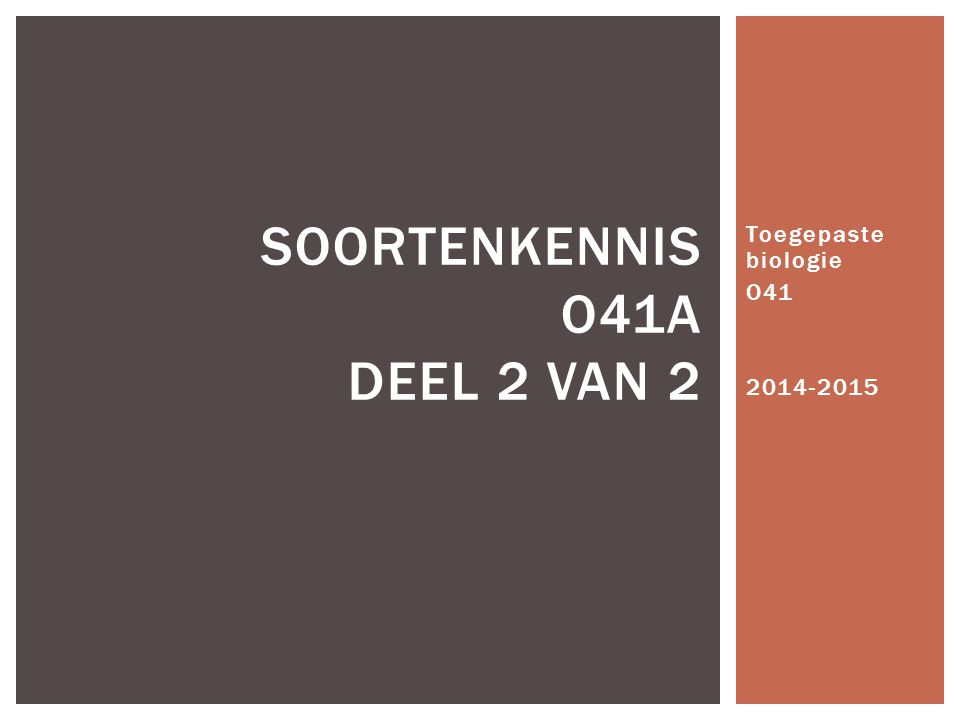 Toegepaste biologie O41 2014-2015 SOORTENKENNIS O41A DEEL 2 VAN 2