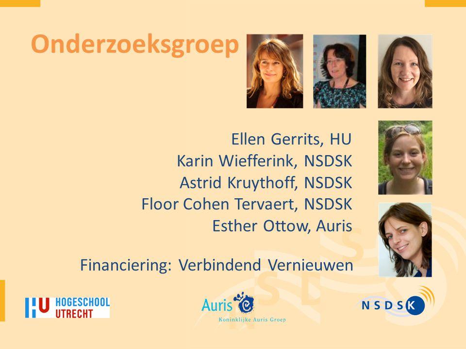Onderzoeksgroep Ellen Gerrits, HU Karin Wiefferink, NSDSK Astrid Kruythoff, NSDSK Floor Cohen Tervaert, NSDSK Esther Ottow, Auris Financiering: Verbindend Vernieuwen