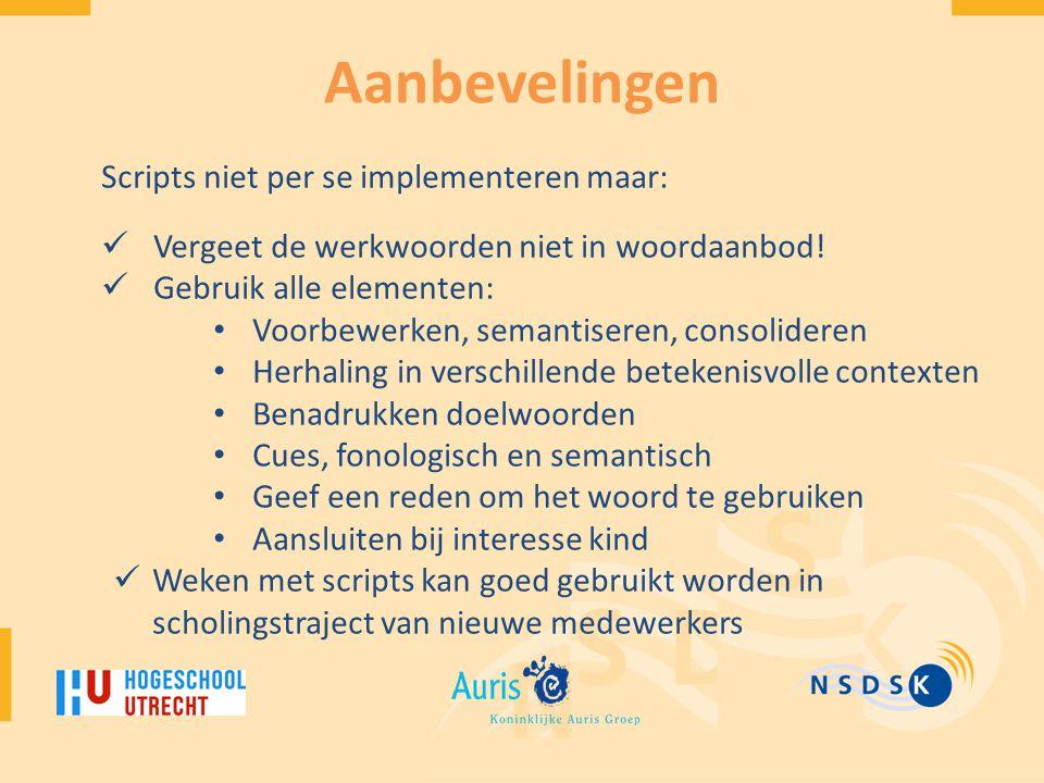 Aanbevelingen Scripts niet per se implementeren maar: Vergeet de werkwoorden niet in woordaanbod.