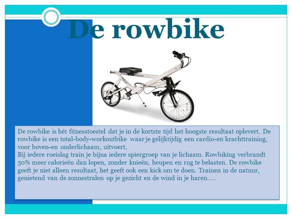 De rowbike De rowbike is hét fitnesstoestel dat je in de kortste tijd het hoogste resultaat oplevert.