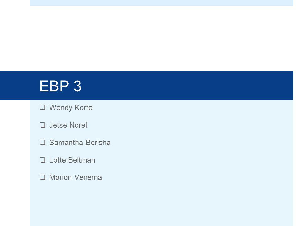 EBP 3 ❑ Wendy Korte ❑ Jetse Norel ❑ Samantha Berisha ❑ Lotte Beltman ❑ Marion Venema