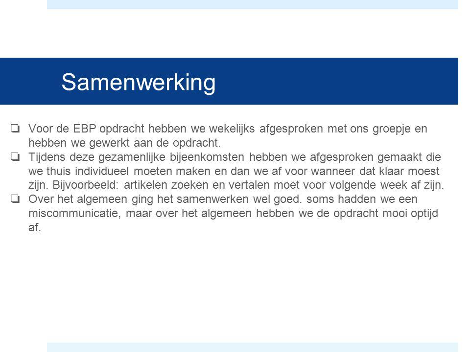 Samenwerking ❏ Voor de EBP opdracht hebben we wekelijks afgesproken met ons groepje en hebben we gewerkt aan de opdracht. ❏ Tijdens deze gezamenlijke