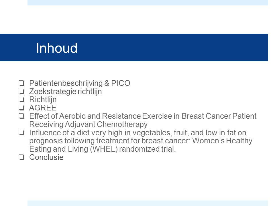 Inhoud ❏ Patiëntenbeschrijving & PICO ❏ Zoekstrategie richtlijn ❏ Richtlijn ❏ AGREE ❏ Effect of Aerobic and Resistance Exercise in Breast Cancer Patie