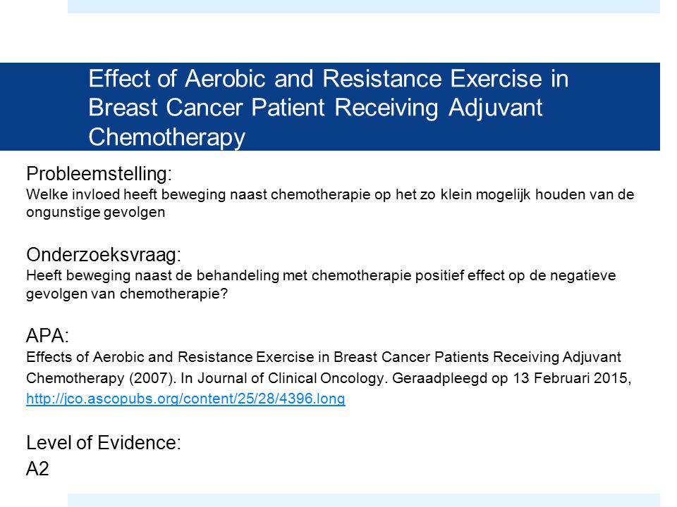 Effect of Aerobic and Resistance Exercise in Breast Cancer Patient Receiving Adjuvant Chemotherapy Probleemstelling: Welke invloed heeft beweging naas