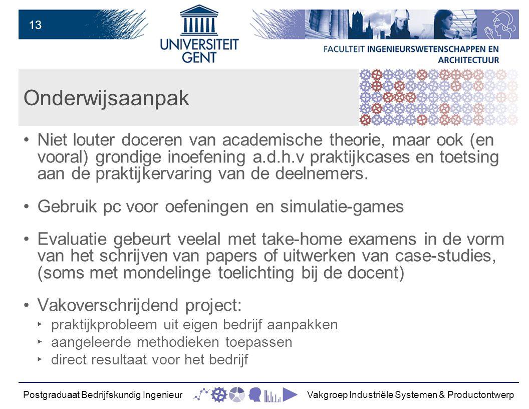 13 Onderwijsaanpak Niet louter doceren van academische theorie, maar ook (en vooral) grondige inoefening a.d.h.v praktijkcases en toetsing aan de praktijkervaring van de deelnemers.