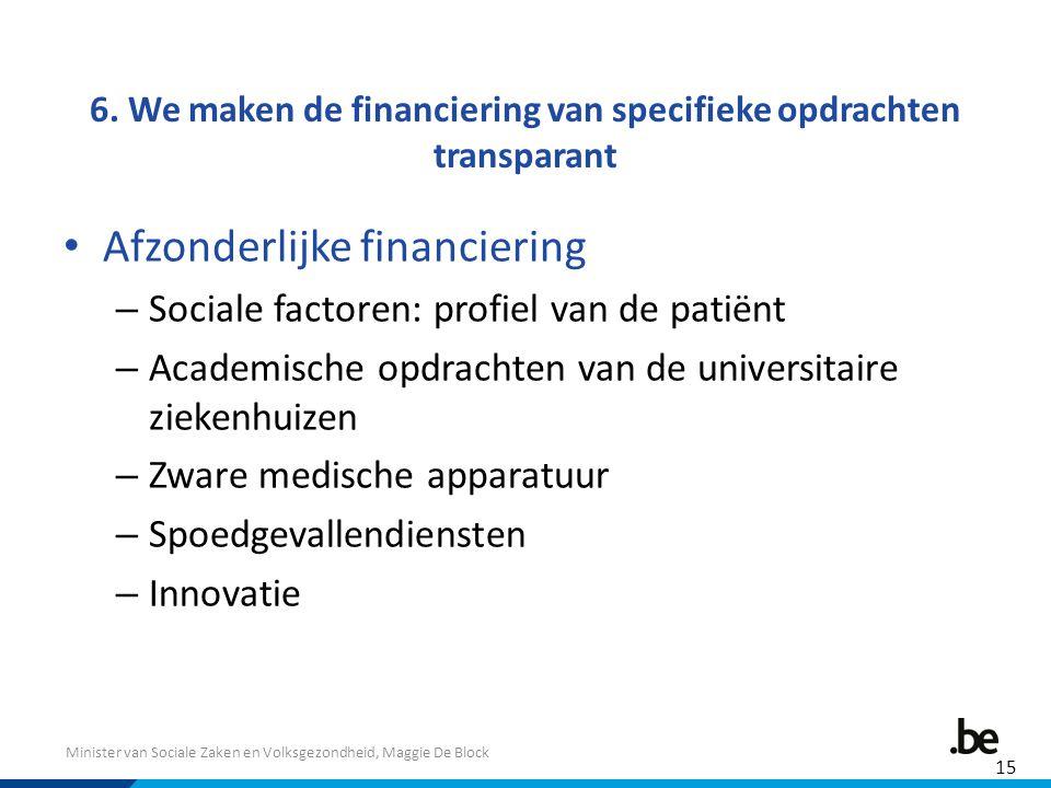 Minister van Sociale Zaken en Volksgezondheid, Maggie De Block 6. We maken de financiering van specifieke opdrachten transparant Afzonderlijke financi
