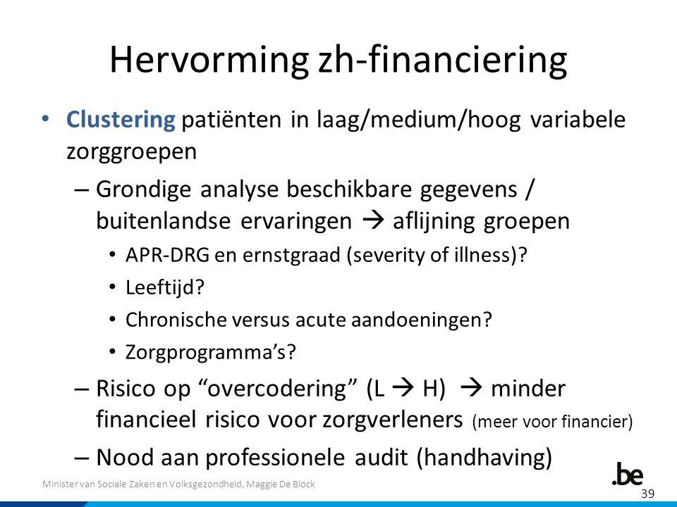 Minister van Sociale Zaken en Volksgezondheid, Maggie De Block Hervorming zh-financiering Clustering patiënten in laag/medium/hoog variabele zorggroep