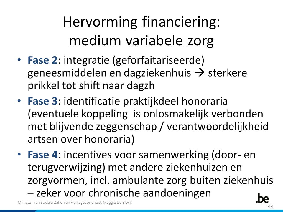 Minister van Sociale Zaken en Volksgezondheid, Maggie De Block Hervorming financiering: medium variabele zorg Fase 2: integratie (geforfaitariseerde)