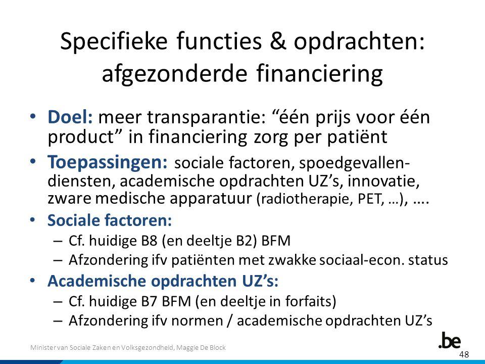 """Minister van Sociale Zaken en Volksgezondheid, Maggie De Block Specifieke functies & opdrachten: afgezonderde financiering Doel: meer transparantie: """""""