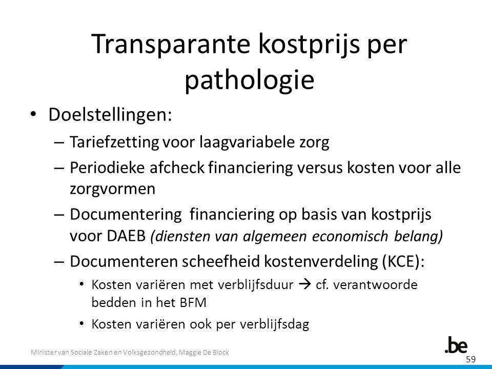 Minister van Sociale Zaken en Volksgezondheid, Maggie De Block Transparante kostprijs per pathologie Doelstellingen: – Tariefzetting voor laagvariabel