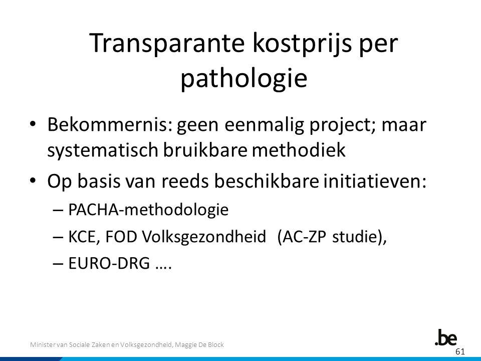 Minister van Sociale Zaken en Volksgezondheid, Maggie De Block Transparante kostprijs per pathologie Bekommernis: geen eenmalig project; maar systemat