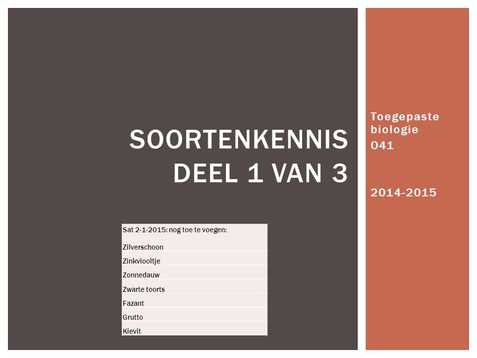 Toegepaste biologie O41 2014-2015 SOORTENKENNIS DEEL 1 VAN 3 Sat 2-1-2015: nog toe te voegen: Zilverschoon Zinkviooltje Zonnedauw Zwarte toorts Fazant