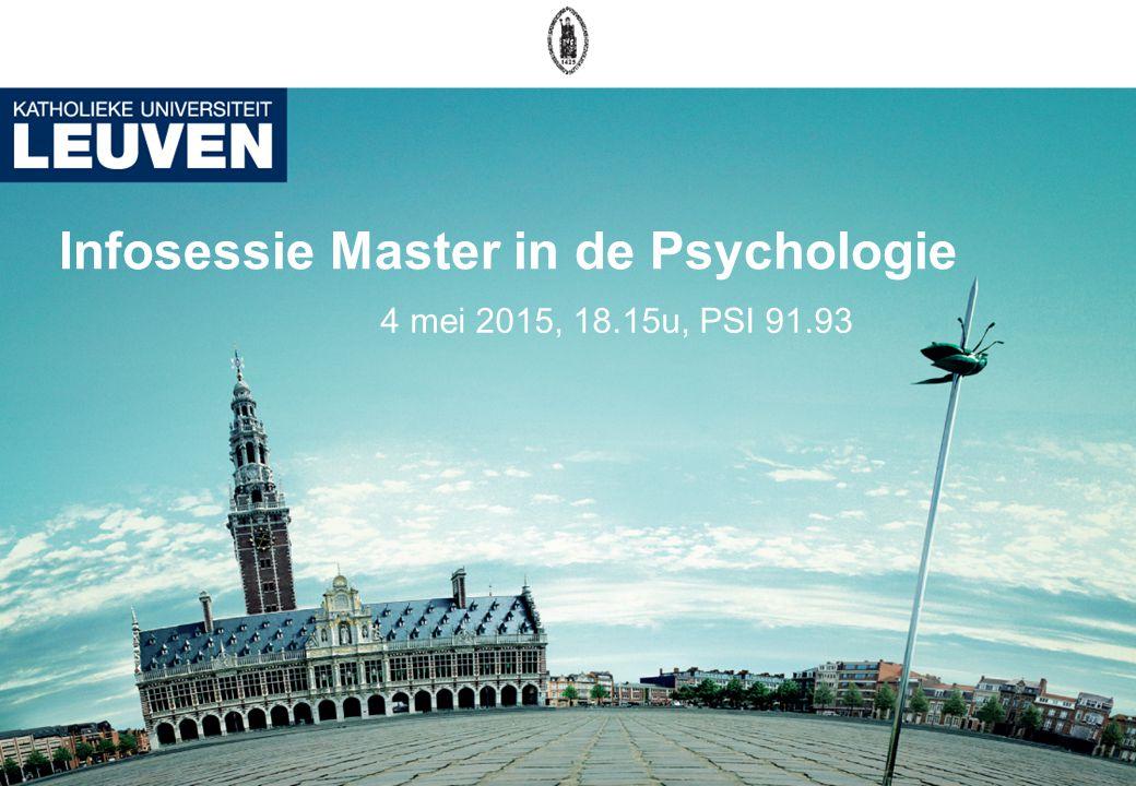 Infosessie Master in de Psychologie 4 mei 2015, 18.15u, PSI 91.93
