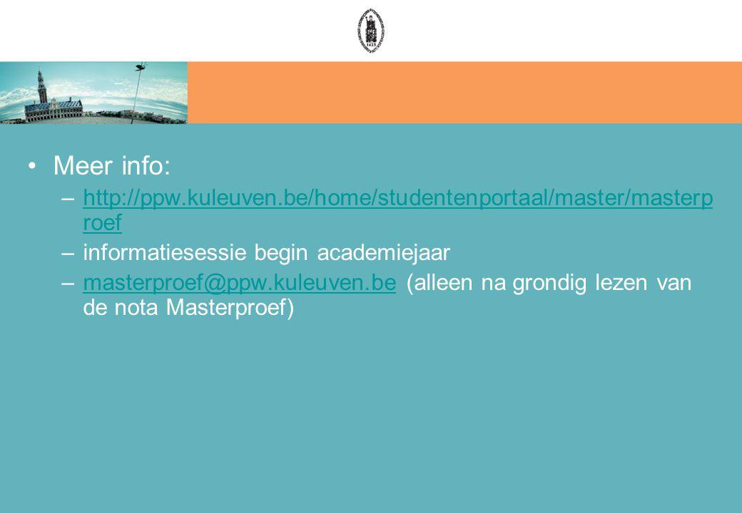 Meer info: –http://ppw.kuleuven.be/home/studentenportaal/master/masterp roefhttp://ppw.kuleuven.be/home/studentenportaal/master/masterp roef –informatiesessie begin academiejaar –masterproef@ppw.kuleuven.be (alleen na grondig lezen van de nota Masterproef)masterproef@ppw.kuleuven.be