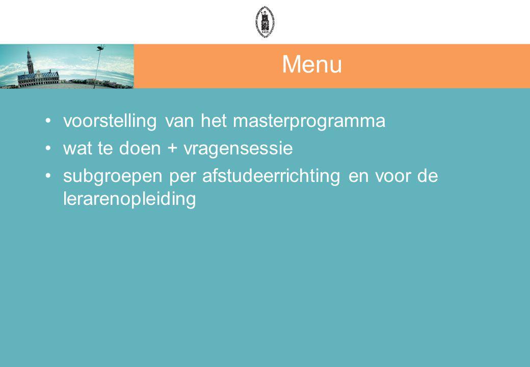 Menu voorstelling van het masterprogramma wat te doen + vragensessie subgroepen per afstudeerrichting en voor de lerarenopleiding