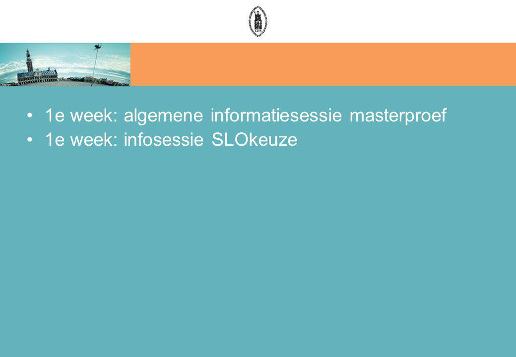 1e week: algemene informatiesessie masterproef 1e week: infosessie SLOkeuze