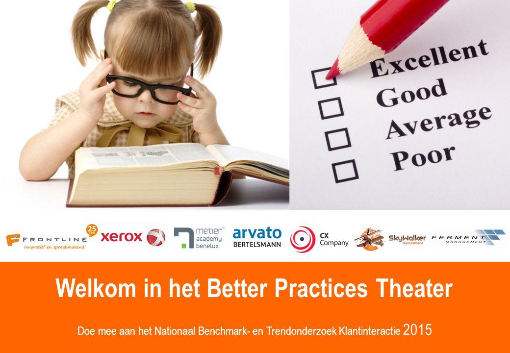 Better Practices Theater Trends, Cases en Onderzoek Welkom in het Better Practices Theater Doe mee aan het Nationaal Benchmark- en Trendonderzoek Klantinteractie 2015