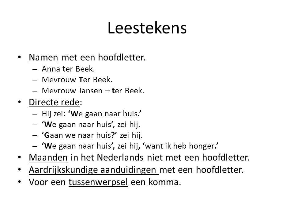 Leestekens Namen met een hoofdletter. – Anna ter Beek. – Mevrouw Ter Beek. – Mevrouw Jansen – ter Beek. Directe rede: – Hij zei: 'We gaan naar huis.'