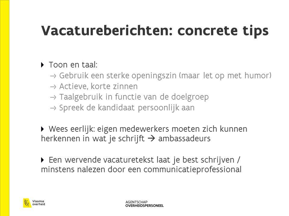 Vacatureberichten: concrete tips Toon en taal: Gebruik een sterke openingszin (maar let op met humor) Actieve, korte zinnen Taalgebruik in functie van