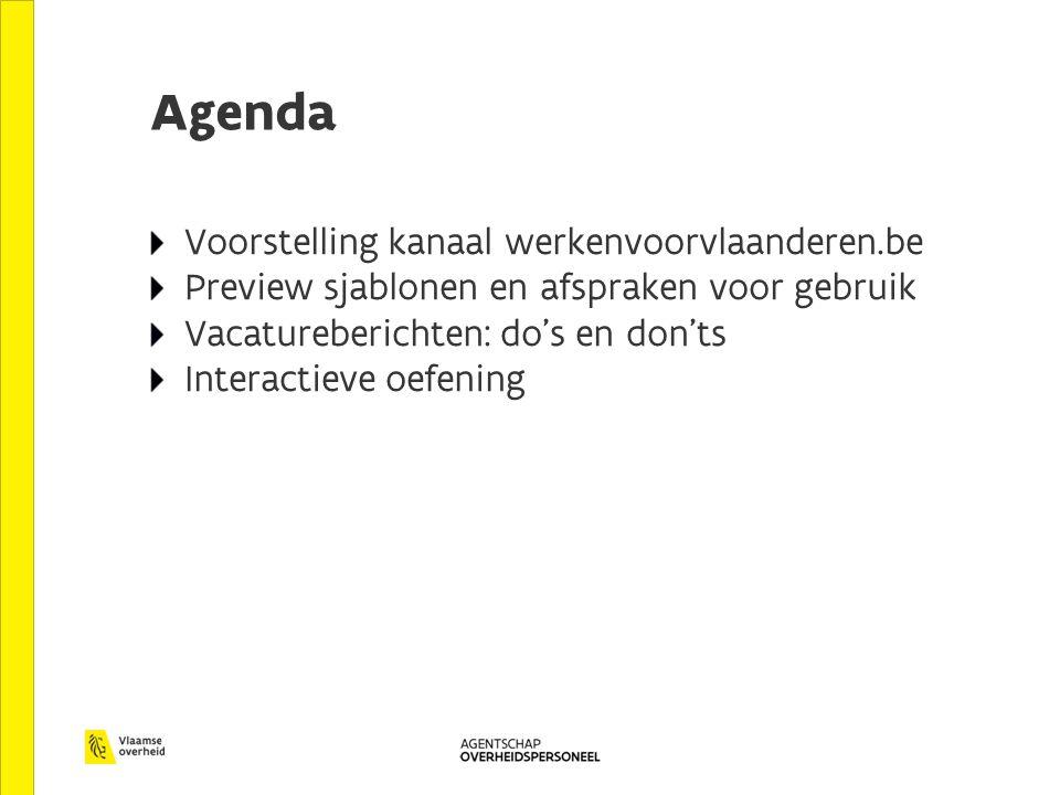 Agenda Voorstelling kanaal werkenvoorvlaanderen.be Preview sjablonen en afspraken voor gebruik Vacatureberichten: do's en don'ts Interactieve oefening