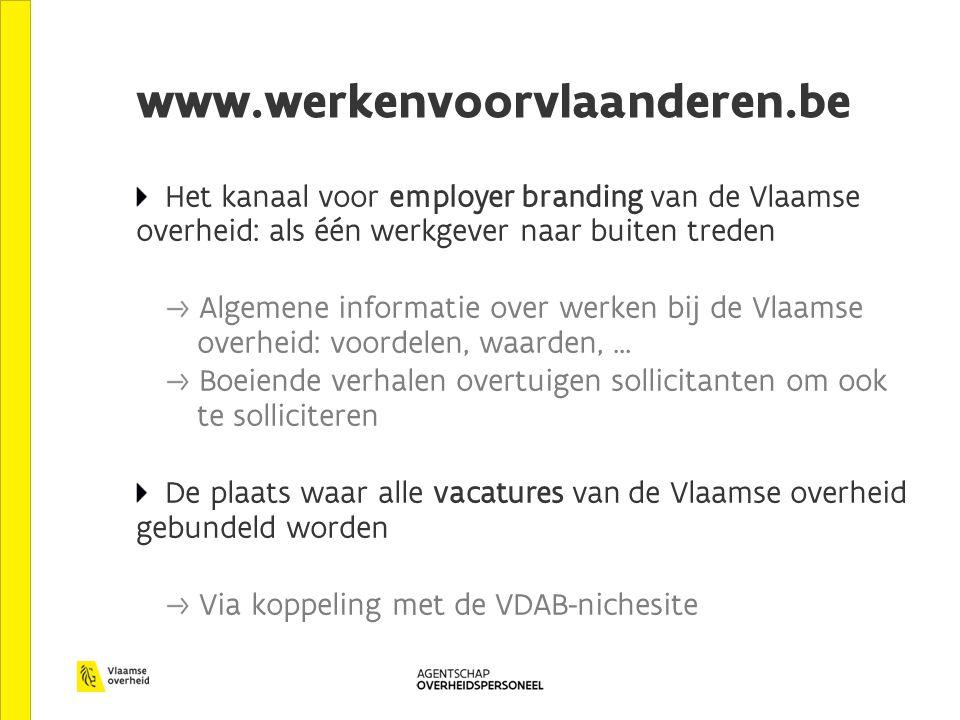 www.werkenvoorvlaanderen.be Het kanaal voor employer branding van de Vlaamse overheid: als één werkgever naar buiten treden Algemene informatie over w