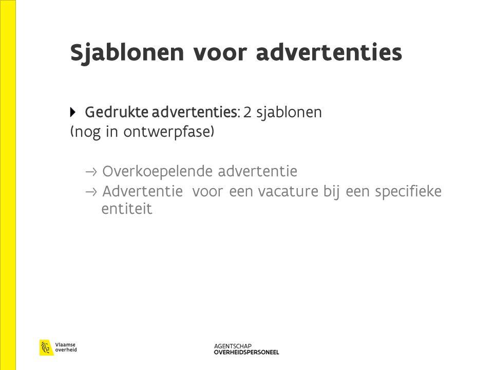 Sjablonen voor advertenties Gedrukte advertenties: 2 sjablonen (nog in ontwerpfase) Overkoepelende advertentie Advertentie voor een vacature bij een specifieke entiteit