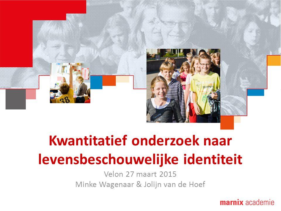 Kwantitatief onderzoek naar levensbeschouwelijke identiteit Velon 27 maart 2015 Minke Wagenaar & Jolijn van de Hoef