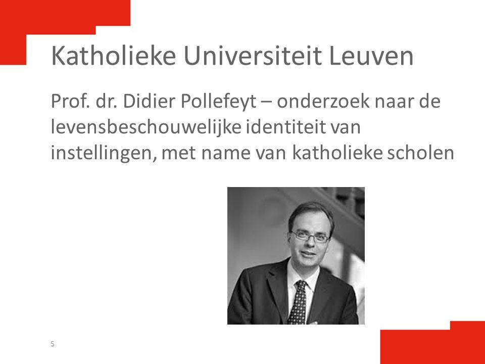 Katholieke Universiteit Leuven Prof. dr. Didier Pollefeyt – onderzoek naar de levensbeschouwelijke identiteit van instellingen, met name van katholiek