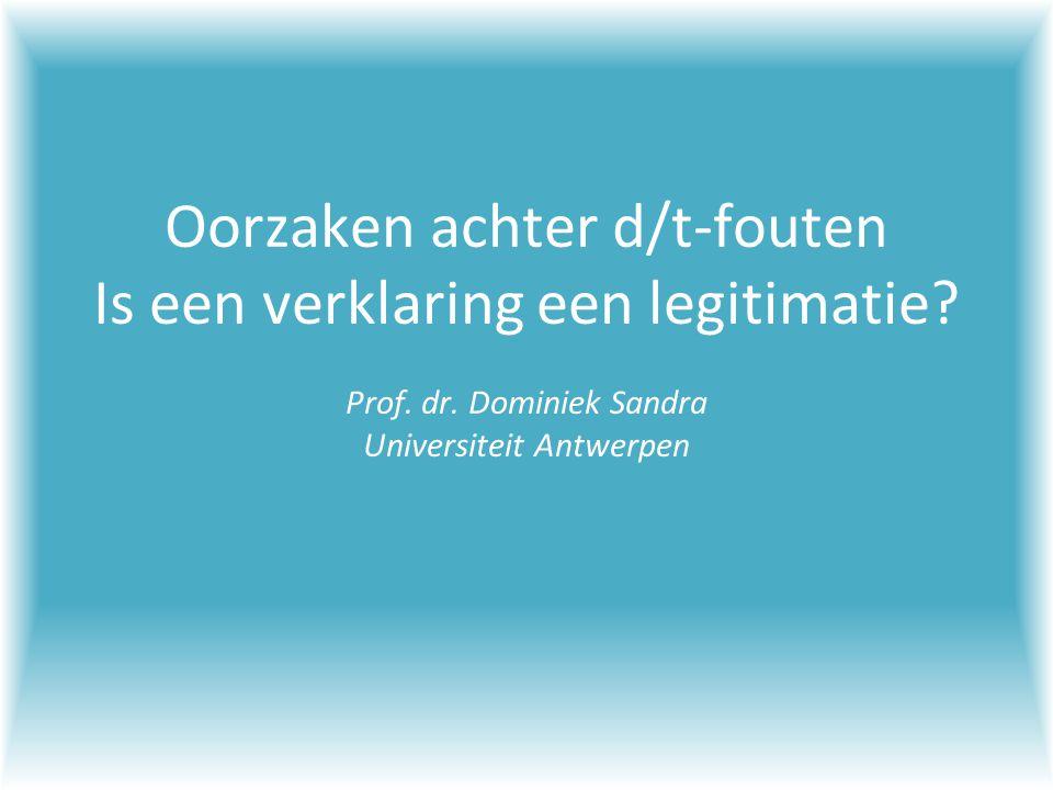Oorzaken achter d/t-fouten Is een verklaring een legitimatie? Prof. dr. Dominiek Sandra Universiteit Antwerpen
