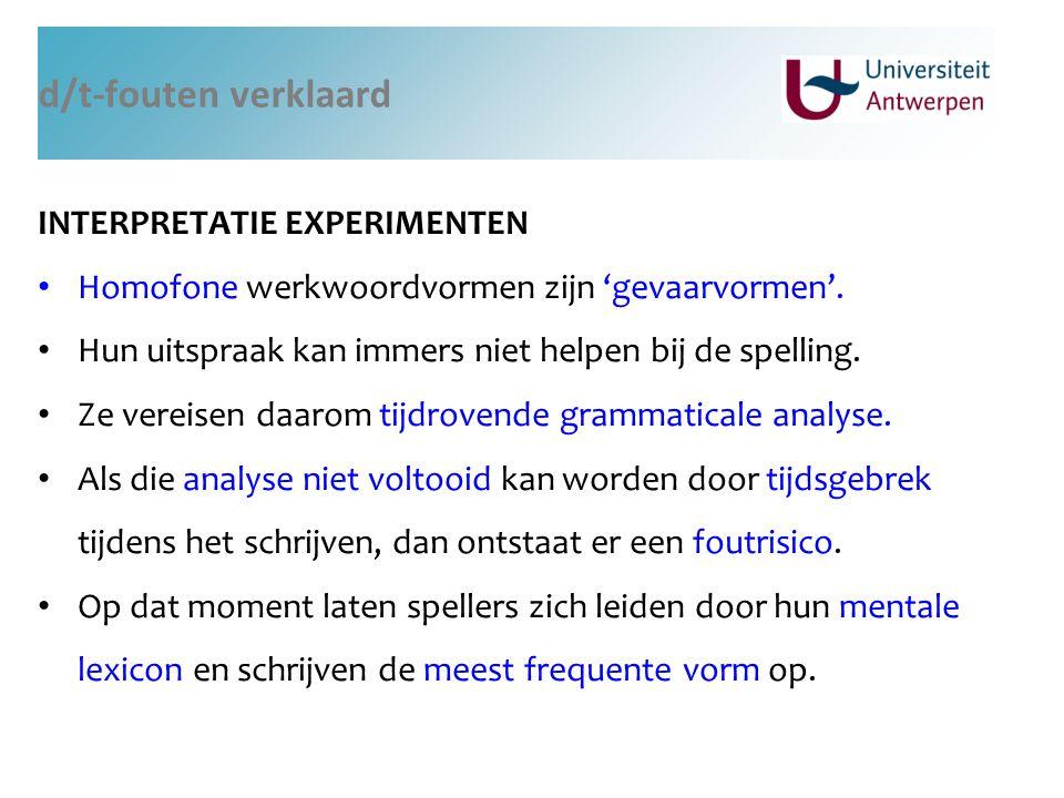 d/t-fouten verklaard INTERPRETATIE EXPERIMENTEN Homofone werkwoordvormen zijn 'gevaarvormen'. Hun uitspraak kan immers niet helpen bij de spelling. Ze