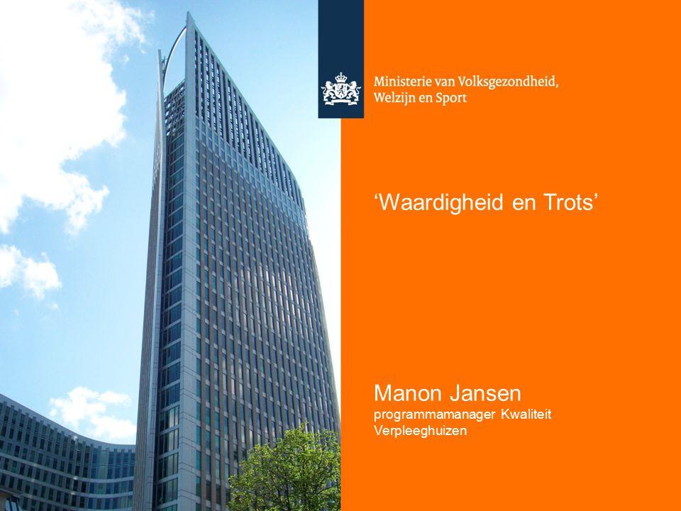 1 'Waardigheid en Trots' Manon Jansen programmamanager Kwaliteit Verpleeghuizen