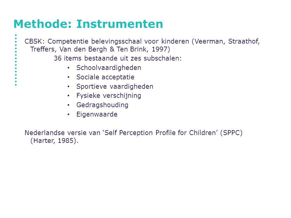 Methode: Instrumenten CBSK: Competentie belevingsschaal voor kinderen (Veerman, Straathof, Treffers, Van den Bergh & Ten Brink, 1997) 36 items bestaan